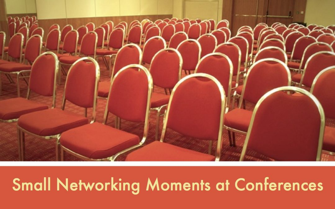 Small Networking Moments at Conferences